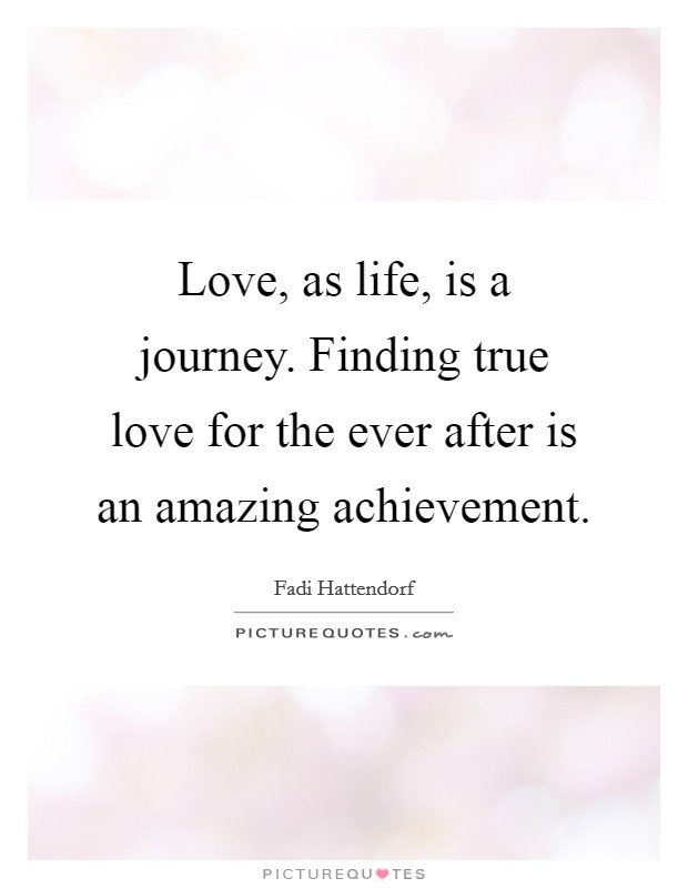 love-as-life-is-a-journey-finding-true-love-for-the-ever-after-is-an-amazing-achievement-quote-1